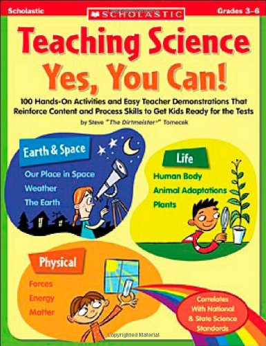 Teaching Science: Yes, You Can!: 100 Hands-on Activities and Easy Teacher Demonstrations That Reinforce Content and Proc