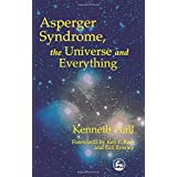 Asperger Syndrome, the Universe and Everything: Kenneth's Bookby Kenneth Hall