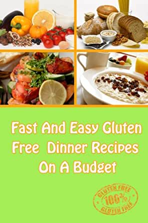Fast And Easy Gluten Free Dinner Recipes On A Budget A Guide To An Healthy