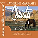 The Princess Club: Christy Series, Book 7 (       UNABRIDGED) by Catherine Marshall, C. Archer (adaptation) Narrated by Jaimee Draper