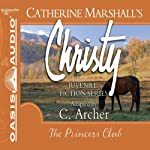 The Princess Club: Christy Series, Book 7 (       UNABRIDGED) by Catherine Marshall, C. Archer (adaptation)