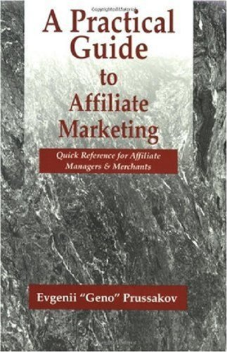 A Practical Guide to Affiliate Marketing: Quick Reference for Affiliate Managers & Merchants