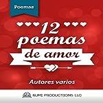 12 Poemas de Amor [12 Love Poems] | Rubén Darío,Amado Nervo,Gustavo Adolfo Béquer,César Vallejo,Antonio Machado,Alfonsina Storni,Francisco de Quevedo,Federico García Lorca