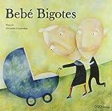 Bebe Bigotes/ Baby Moustache (Spanish Edition)