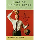 King of Infinite Space: Donald Coxeter, the Man Who Saved Geometry ~ Siobhan Roberts