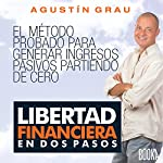 Libertad Financiera En Dos Pasos [Financial Freedom in Two Steps] | Agustín Grau
