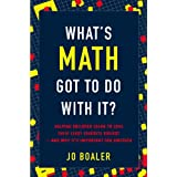 What's Math Got to Do with It?: Helping Children Learn to Love Their Least Favorite Subject--and Why It's Important for America ~ Jo Boaler