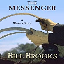 The Messenger: A Western Story (       UNABRIDGED) by Bill Brooks Narrated by Brian Holsopple