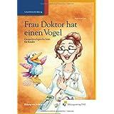 """Frau Doktor hat einen Vogel: Gesundmachgeschichten f�r Kinder Vorlesebuchvon """"Sibylle Mottl-Link"""""""
