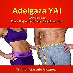 Adelgaza Ya!: 10 Trucos Para Bajar De Peso Rápidamente (Spanish Edition) Audiobook