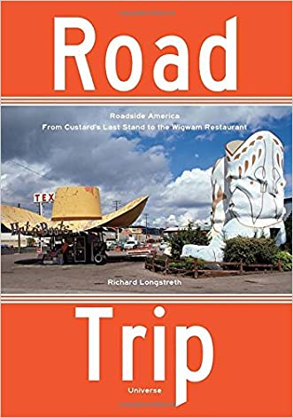 Road Trip: Roadside America, From Custard's Last Stand to the Wigwam Restaurant written by Richard Longstreth