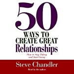 50 Ways to Create Great Relationships: How to Stop Taking and Start Giving | Steve Chandler