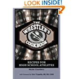 The Wrestler's Cookbook: Recipes for High School Athletes