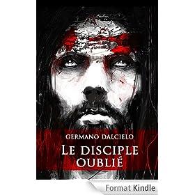 Le disciple oubli� : L'ombre de J�sus (Thriller religieux)