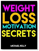 Weight Loss Motivation Secrets: 8 Powerful Tips to Lose Weight, Secrets to Live a Healthy Lifestyle, and Motivational Strategies That Work! (FREE Companion Guide Included)
