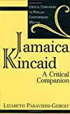 Lizabeth Paravisini-Gebert Jamaica Kincaid: A Critical Companion (Critical Companions to Popular Contemporary Writers)