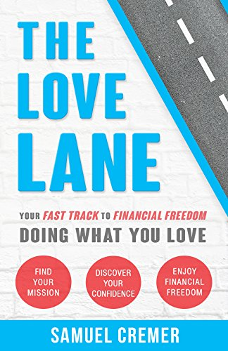The Love Lane - Your Fast Track To Financial Freedom Doing What You Love by Samuel Cremer