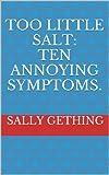 Too Little Salt: Ten Annoying Symptoms (English Edition)