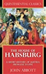 The House of Habsburg - A Short Histo...