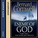 Enemy of God: The Warlord Chronicles, Book 2 (       UNABRIDGED) by Bernard Cornwell Narrated by Jonathan Keeble