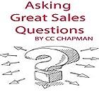 Asking Great Sales Questions Hörbuch von CC Chapman Gesprochen von: CC Chapman