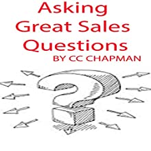 Asking Great Sales Questions | Livre audio Auteur(s) : CC Chapman Narrateur(s) : CC Chapman