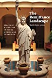 The Remittance Landscape: Spaces of Migration in Rural Mexico and Urban USA