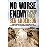 No Worse Enemy: The Inside Story of the Chaotic Struggle for Afghanistanby Ben Anderson