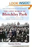 The Lost World of Bletchley Park: The Illustrated History of the Wartime Codebreaking Centre