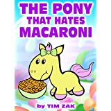 Children's Books: THE PONY THAT HATES MACARONI (Fun, Cute, Rhyming Books for Kids, Picture Book for Preschoolers about Peyton the Pony that Hates Macaroni!)