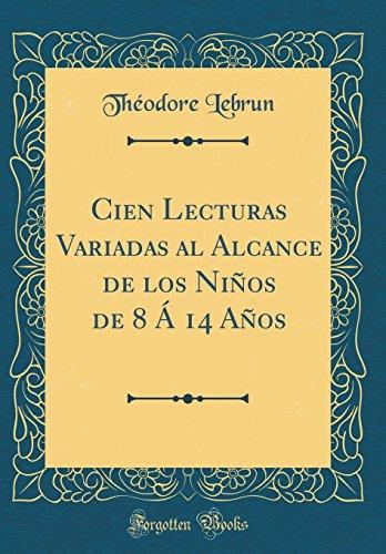 Cien Lecturas Variadas Al Alcance de Los Niños de 8 A 14 Años (Classic Reprint)  [Lebrun, Theodore] (Tapa Dura)