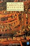 A History of Christian Missions (Hist of the Church) (0140227369) by Neill, Stephen