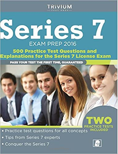 Series 7 Exam Prep 2016: 500 Questions With Explanations For The FINRA Series 7 License Exam