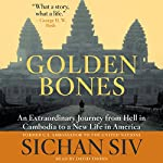 Golden Bones: An Extraordinary Journey from Hell in Cambodia to a New Life in America | Sichan Siv