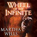 Wheel of the Infinite (       UNABRIDGED) by Martha Wells Narrated by Lisa Reneé Pitts