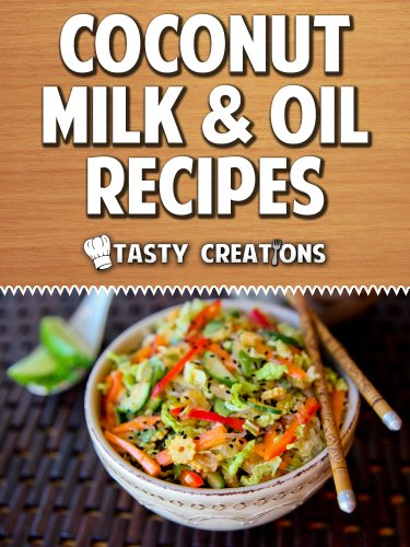Coconut Milk & Oil Recipes: Paleo Coconut Oil, Flour Recipes, Gluten Free, & More! by Tasty Creations