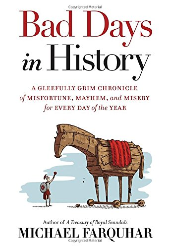 Bad Days in History: A Gleefully Grim Chronicle of Misfortune, Mayhem, and Misery for Every Day of the Year PDF
