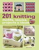 201 Knitting Motifs, Blocks, Projects and Ideas