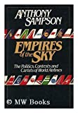 Empires of the Sky: The Politics, Contests, and Cartels of World Airlines (0394533437) by Anthony Sampson