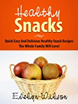 Healthy Snack Recipes: Healthy Snacks The Whole Family Will Love!