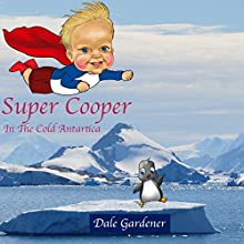 Super Cooper in the Cold Antartica (       UNABRIDGED) by Dale Gardener Narrated by read2meuk