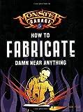Monster Garage: How To Fabricate Damn Near Anything (Motorbooks Workshop)