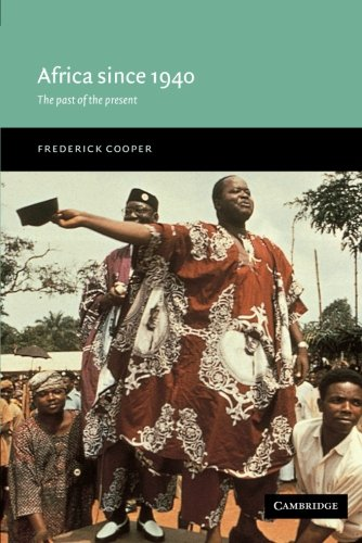 Africa since 1940: The Past of the Present (New...