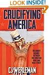 Crucifying America: the unholy allian...