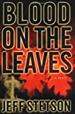 Blood on the Leaves (0446527068) by Jeff Stetson