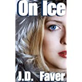 On Ice (Contemporary Romantic Thriller) ~ J.D. Faver