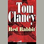 Red Rabbit (       UNABRIDGED) by Tom Clancy Narrated by Scott Brick