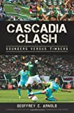 img - for Cascadia Clash: Sounders versus Timbers (Sports History) book / textbook / text book