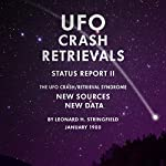 UFO Crash Retrievals - Status Report II: The UFO Crash Retrieval Syndrome - New Sources New Data | Leonard H. Stringfield