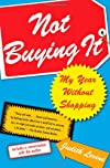 Not Buying It: My Year Without Shopping